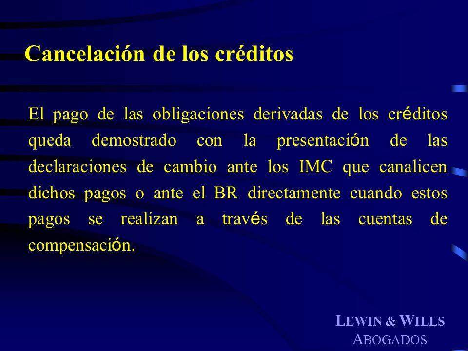 L EWIN & W ILLS A BOGADOS Cancelación de los créditos El pago de las obligaciones derivadas de los cr é ditos queda demostrado con la presentaci ó n d