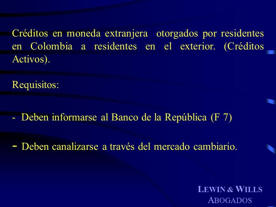 L EWIN & W ILLS A BOGADOS Créditos en moneda extranjera otorgados por residentes en Colombia a residentes en el exterior. (Créditos Activos). Requisit