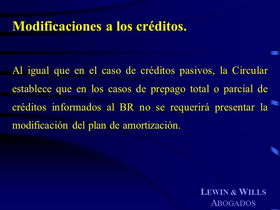 L EWIN & W ILLS A BOGADOS Modificaciones a los créditos. Al igual que en el caso de créditos pasivos, la Circular establece que en los casos de prepag