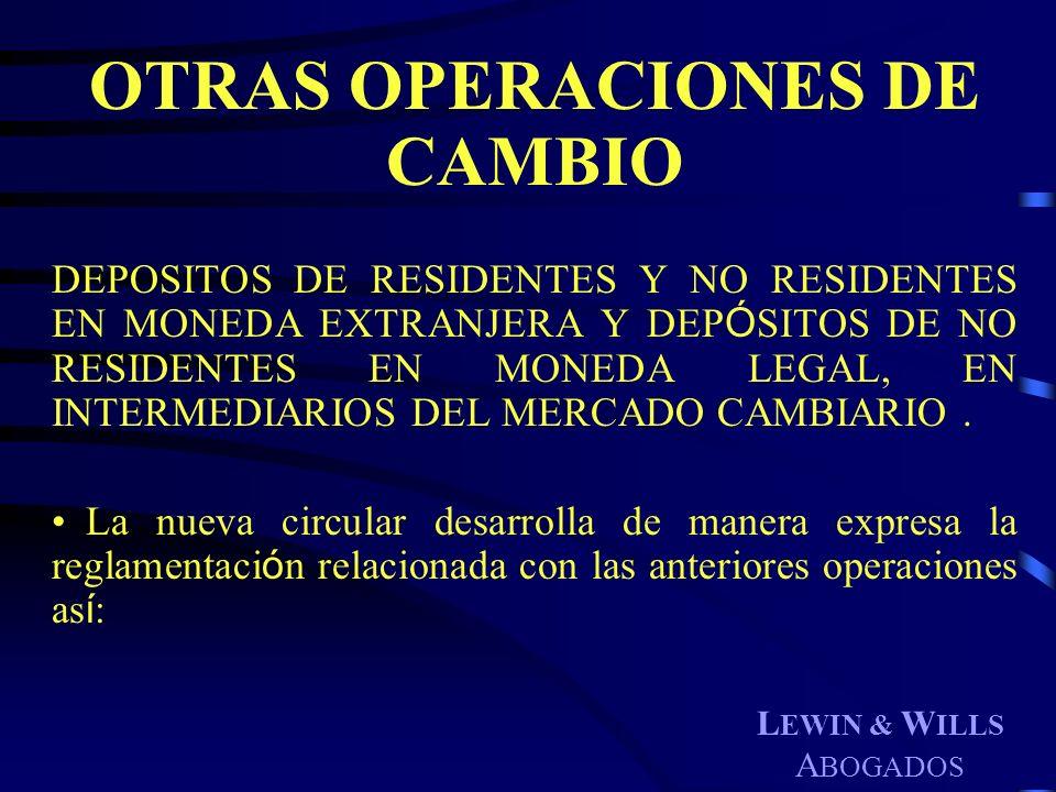 L EWIN & W ILLS A BOGADOS OTRAS OPERACIONES DE CAMBIO DEPOSITOS DE RESIDENTES Y NO RESIDENTES EN MONEDA EXTRANJERA Y DEP Ó SITOS DE NO RESIDENTES EN M