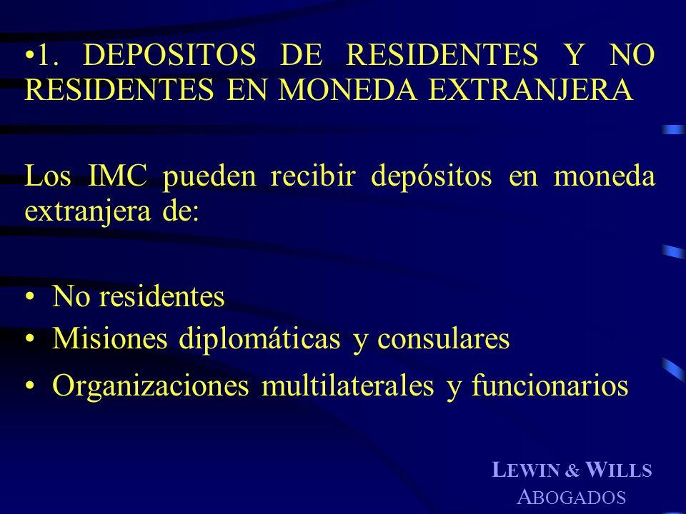 L EWIN & W ILLS A BOGADOS 1. DEPOSITOS DE RESIDENTES Y NO RESIDENTES EN MONEDA EXTRANJERA Los IMC pueden recibir depósitos en moneda extranjera de: No