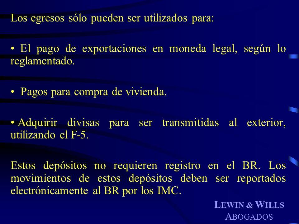 L EWIN & W ILLS A BOGADOS Los egresos sólo pueden ser utilizados para: El pago de exportaciones en moneda legal, según lo reglamentado. Pagos para com