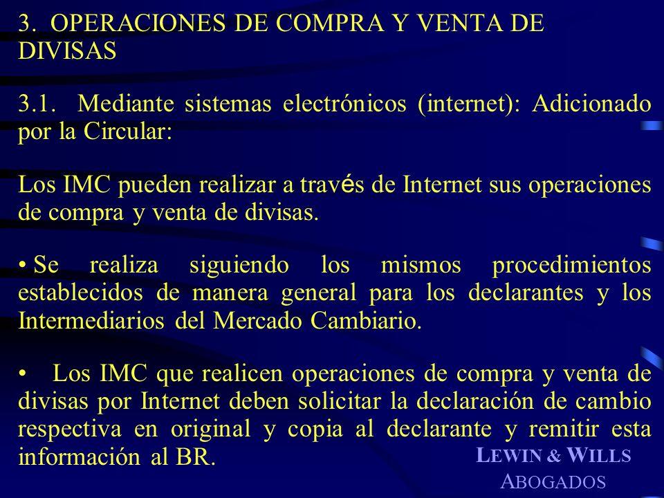 L EWIN & W ILLS A BOGADOS 3. OPERACIONES DE COMPRA Y VENTA DE DIVISAS 3.1. Mediante sistemas electrónicos (internet): Adicionado por la Circular: Los
