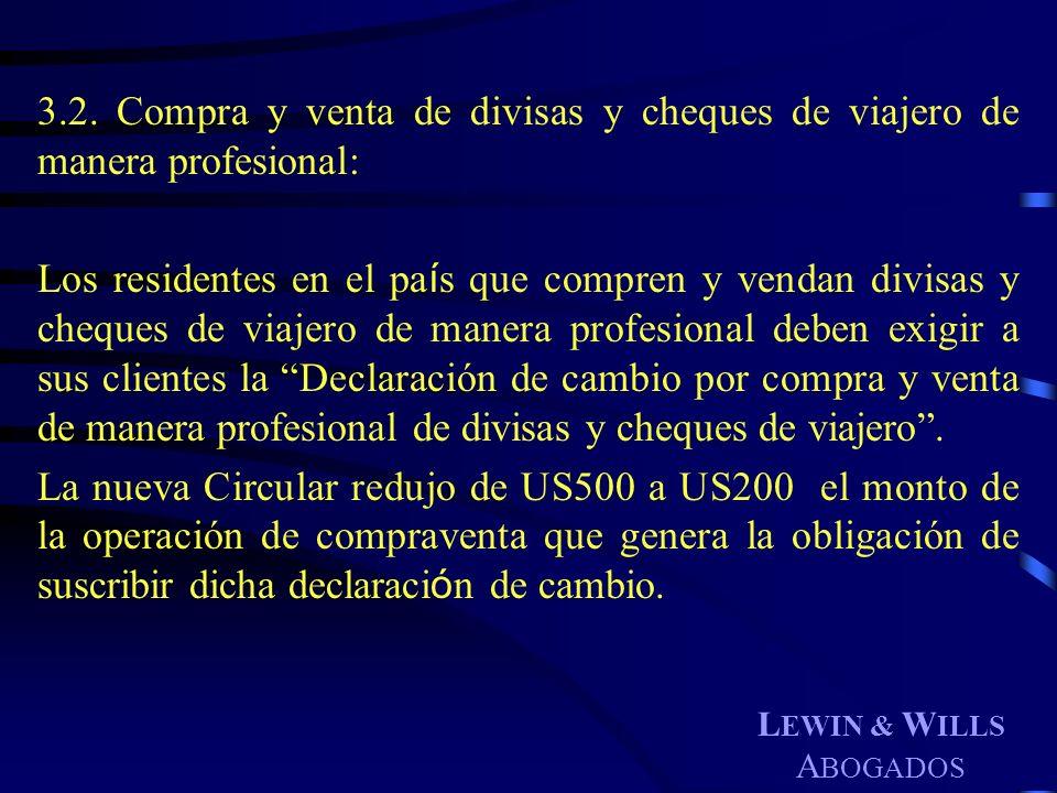 L EWIN & W ILLS A BOGADOS 3.2. Compra y venta de divisas y cheques de viajero de manera profesional: Los residentes en el pa í s que compren y vendan