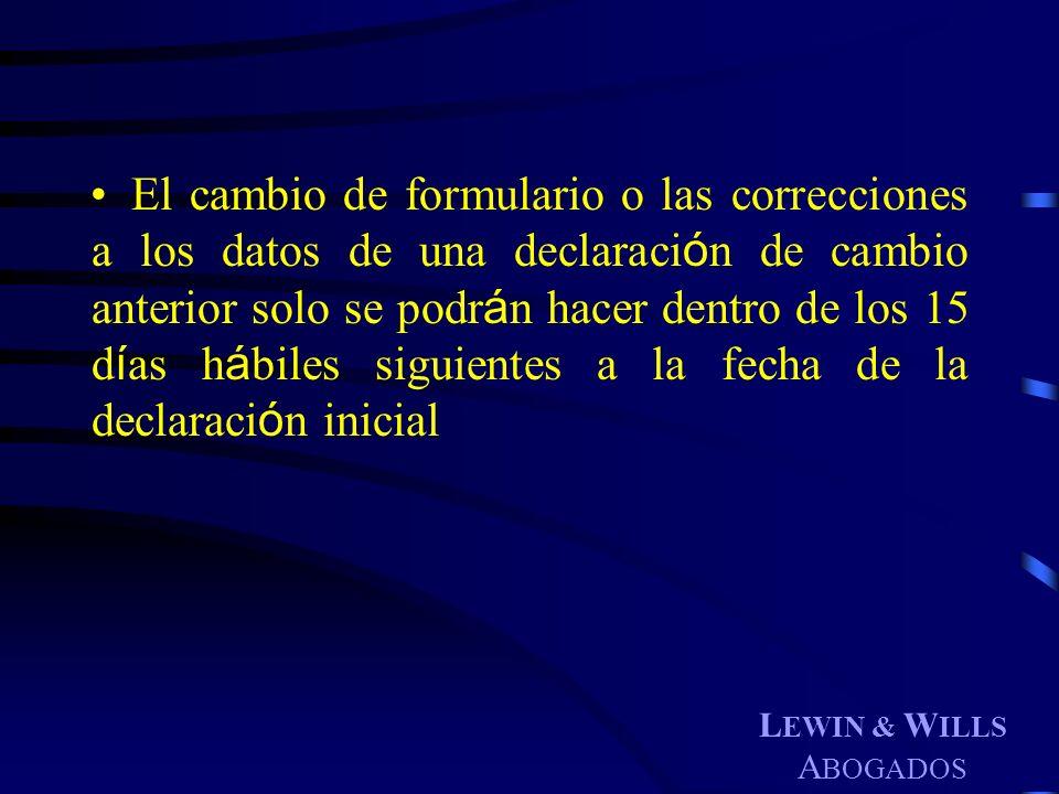 L EWIN & W ILLS A BOGADOS El cambio de formulario o las correcciones a los datos de una declaraci ó n de cambio anterior solo se podr á n hacer dentro
