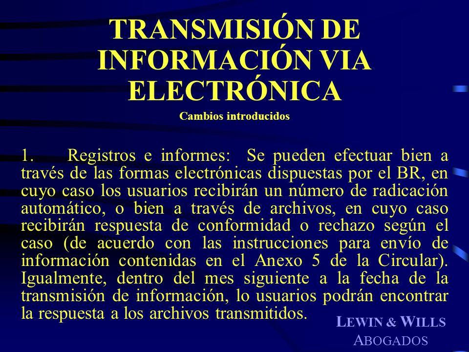 L EWIN & W ILLS A BOGADOS TRANSMISIÓN DE INFORMACIÓN VIA ELECTRÓNICA Cambios introducidos 1.Registros e informes: Se pueden efectuar bien a través de