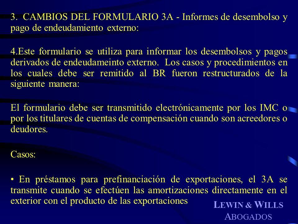 L EWIN & W ILLS A BOGADOS 3. CAMBIOS DEL FORMULARIO 3A - Informes de desembolso y pago de endeudamiento externo: 4.Este formulario se utiliza para inf