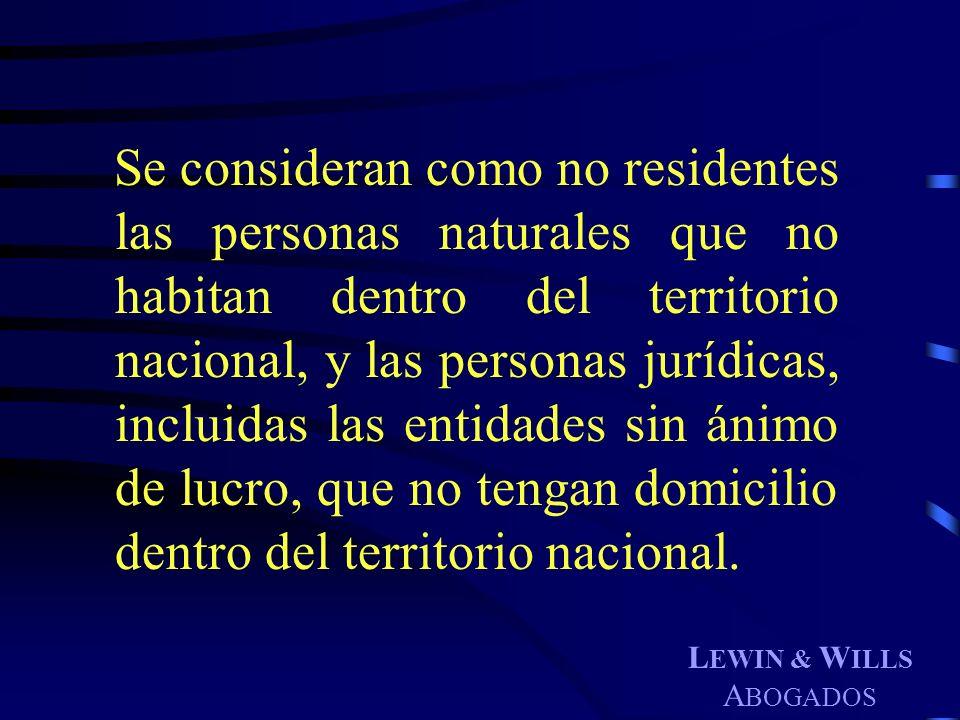 L EWIN & W ILLS A BOGADOS Se consideran como no residentes las personas naturales que no habitan dentro del territorio nacional, y las personas jurídi