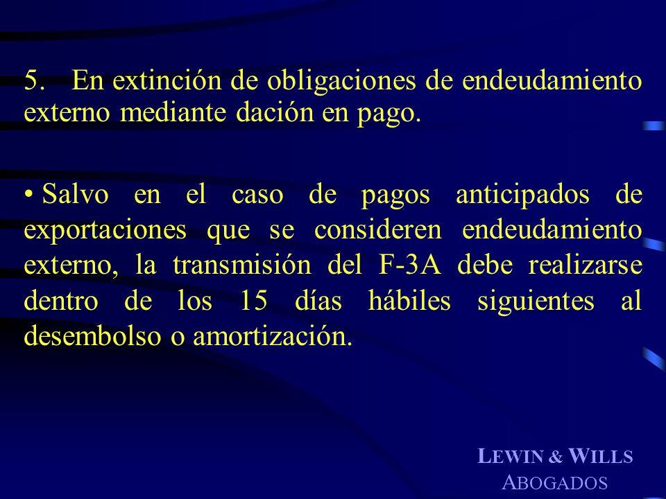 L EWIN & W ILLS A BOGADOS 5. En extinción de obligaciones de endeudamiento externo mediante dación en pago. Salvo en el caso de pagos anticipados de e