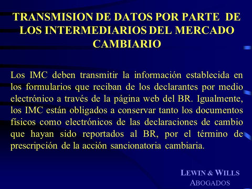 L EWIN & W ILLS A BOGADOS TRANSMISION DE DATOS POR PARTE DE LOS INTERMEDIARIOS DEL MERCADO CAMBIARIO Los IMC deben transmitir la información estableci