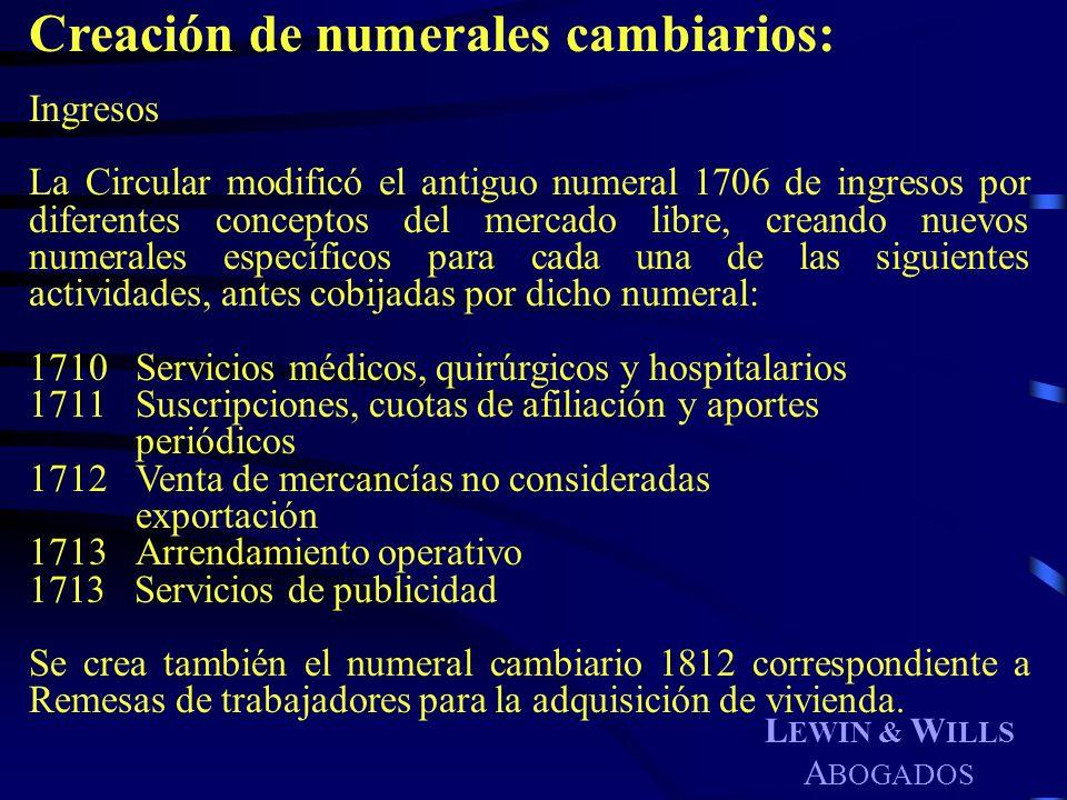 L EWIN & W ILLS A BOGADOS Creación de numerales cambiarios: Ingresos La Circular modificó el antiguo numeral 1706 de ingresos por diferentes conceptos