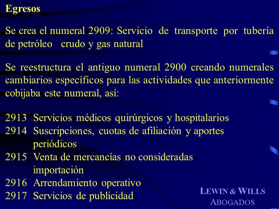 L EWIN & W ILLS A BOGADOS Egresos Se crea el numeral 2909:Servicio de transporte por tubería de petróleo crudo y gas natural Se reestructura el antigu
