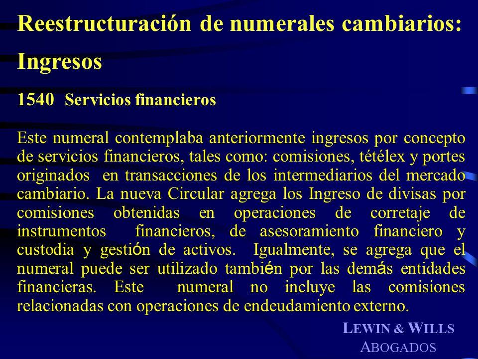 L EWIN & W ILLS A BOGADOS Reestructuración de numerales cambiarios: Ingresos 1540 Servicios financieros Este numeral contemplaba anteriormente ingreso