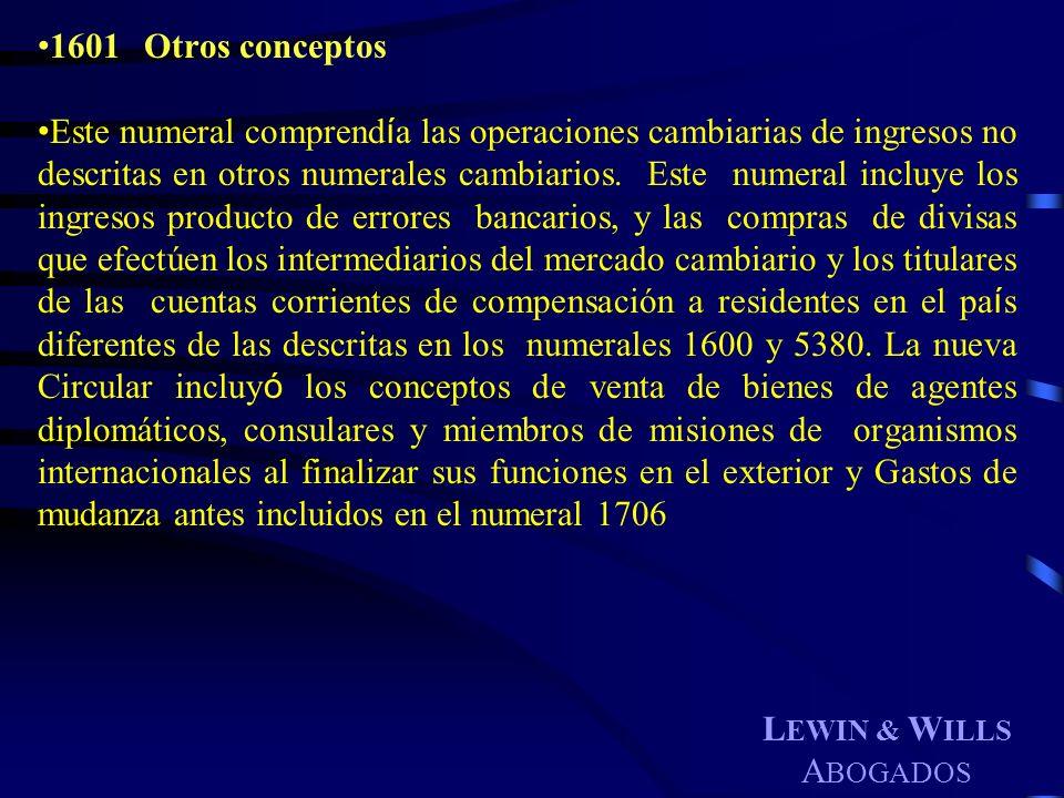 L EWIN & W ILLS A BOGADOS 1601Otros conceptos Este numeral comprend í a las operaciones cambiarias de ingresos no descritas en otros numerales cambiar