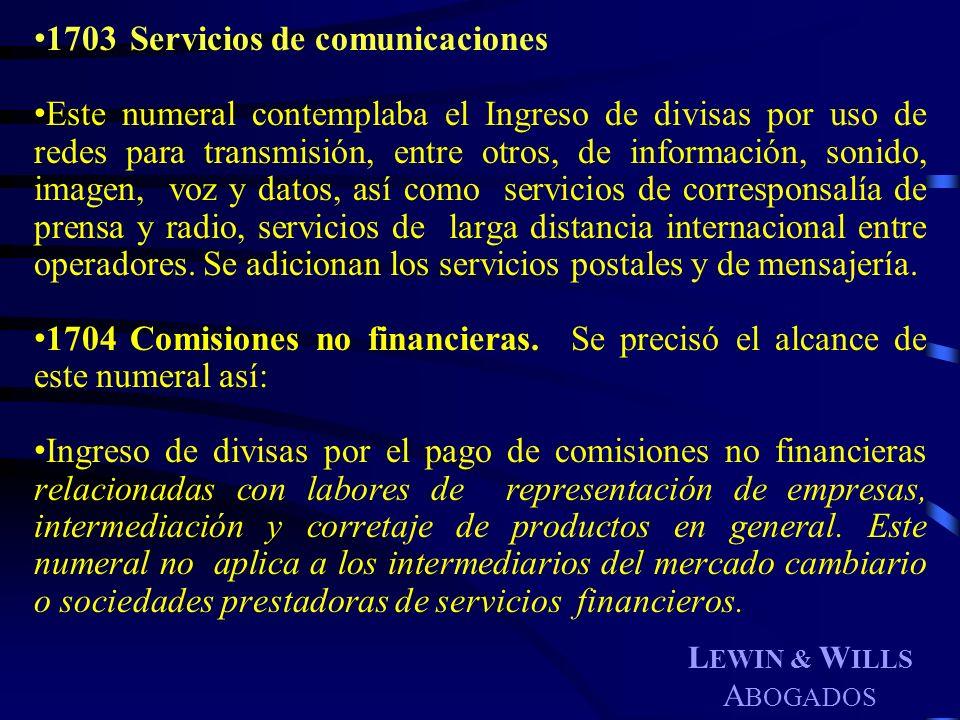 L EWIN & W ILLS A BOGADOS 1703Servicios de comunicaciones Este numeral contemplaba el Ingreso de divisas por uso de redes para transmisión, entre otro