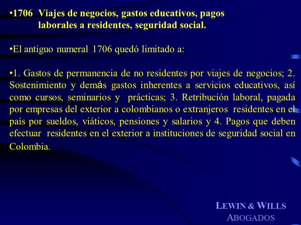L EWIN & W ILLS A BOGADOS 1706Viajes de negocios, gastos educativos, pagos laborales a residentes, seguridad social. El antiguo numeral 1706 quedó lim