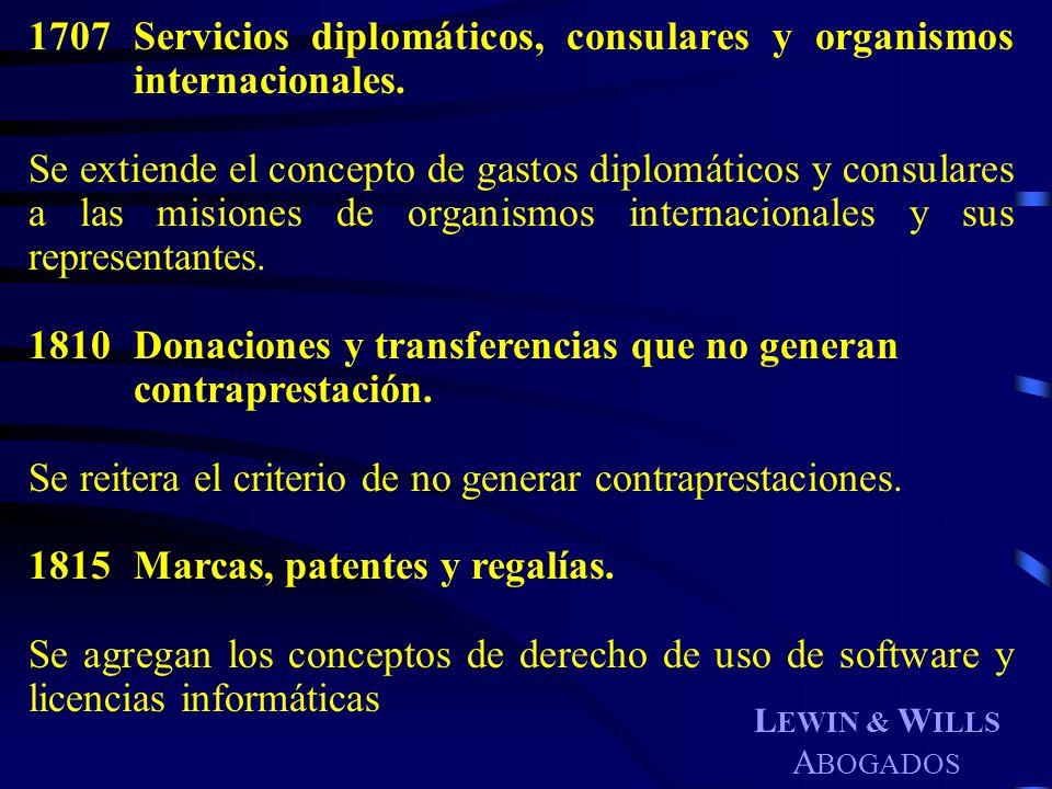 L EWIN & W ILLS A BOGADOS 1707Servicios diplomáticos, consulares y organismos internacionales. Se extiende el concepto de gastos diplomáticos y consul