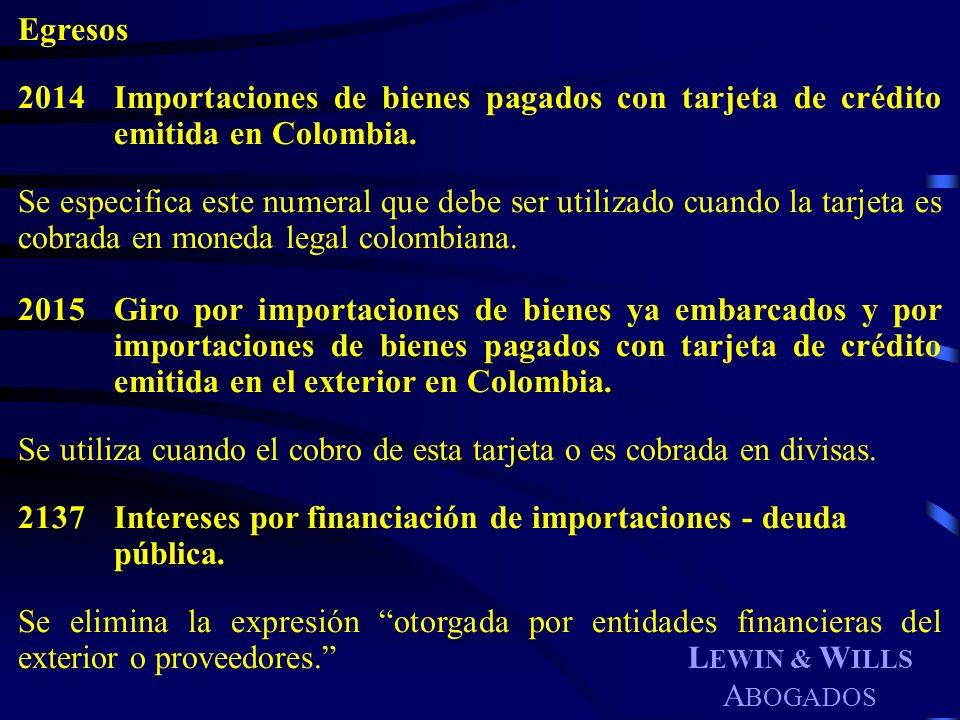 L EWIN & W ILLS A BOGADOS Egresos 2014Importaciones de bienes pagados con tarjeta de crédito emitida en Colombia. Se especifica este numeral que debe
