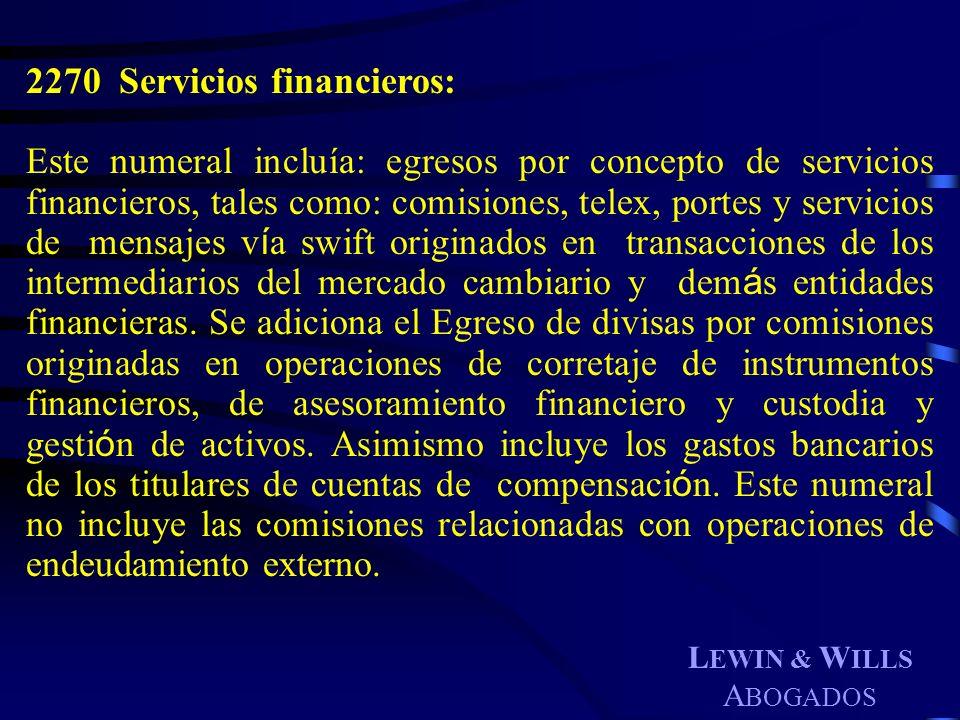 L EWIN & W ILLS A BOGADOS 2270 Servicios financieros: Este numeral incluía: egresos por concepto de servicios financieros, tales como: comisiones, tel