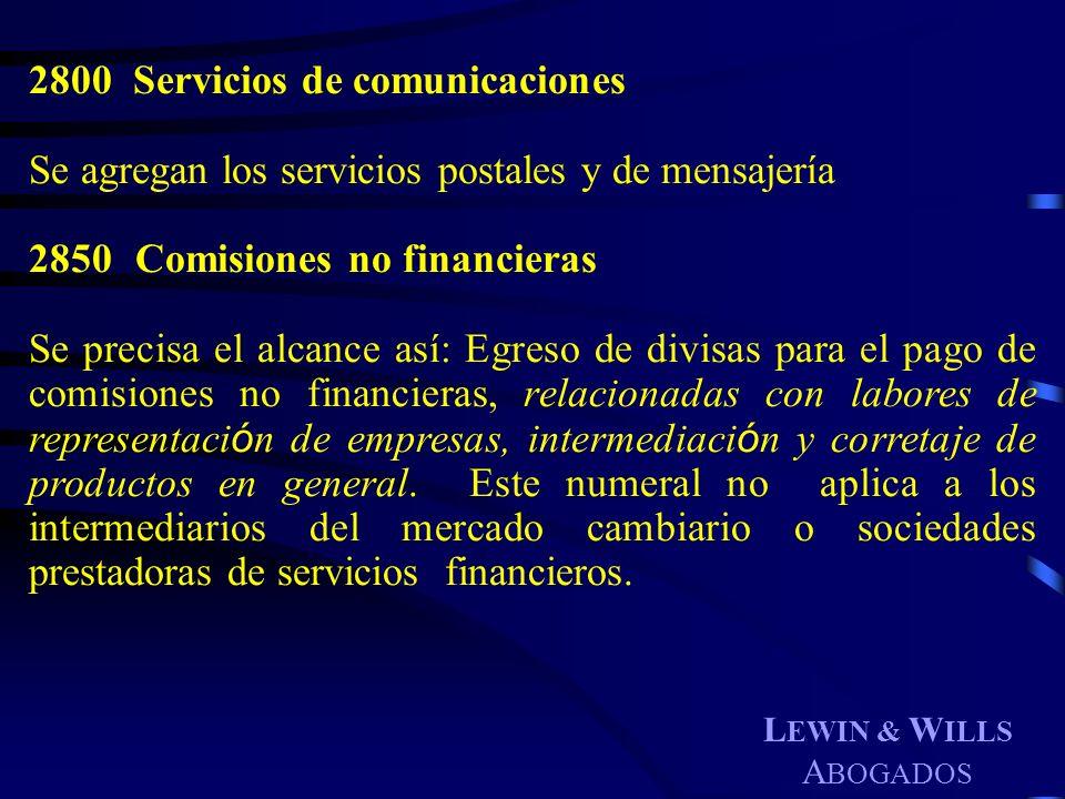 L EWIN & W ILLS A BOGADOS 2800 Servicios de comunicaciones Se agregan los servicios postales y de mensajería 2850Comisiones no financieras Se precisa
