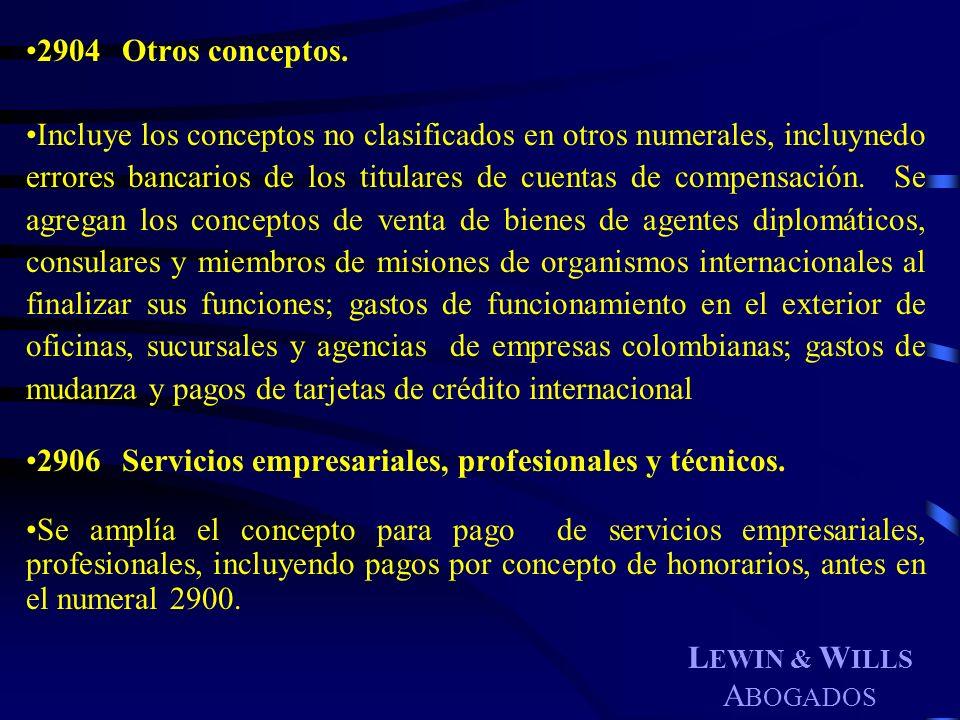 L EWIN & W ILLS A BOGADOS 2904Otros conceptos. Incluye los conceptos no clasificados en otros numerales, incluynedo errores bancarios de los titulares