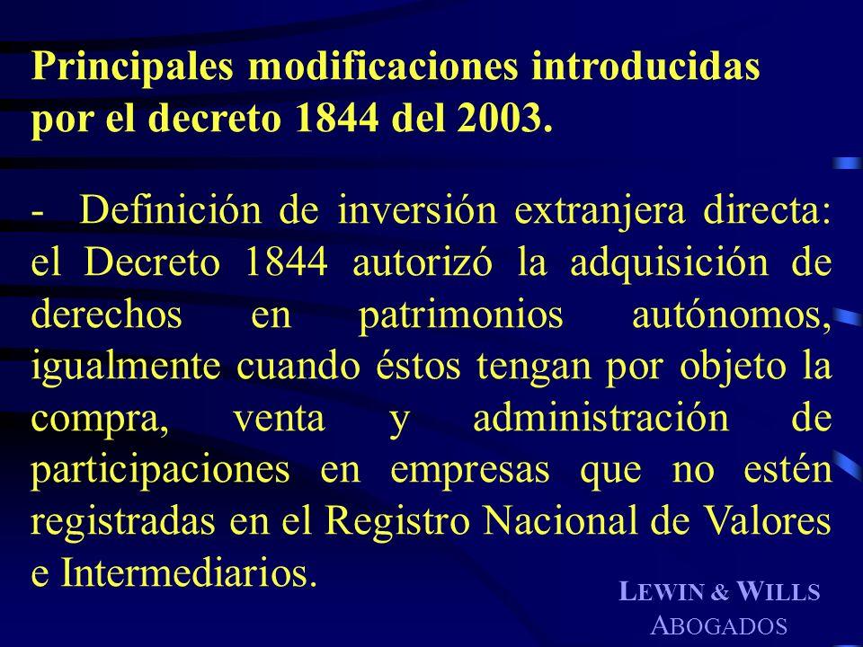 L EWIN & W ILLS A BOGADOS Principales modificaciones introducidas por el decreto 1844 del 2003. - Definición de inversión extranjera directa: el Decre