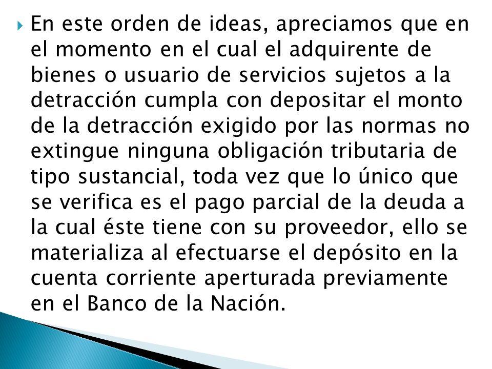 En este orden de ideas, apreciamos que en el momento en el cual el adquirente de bienes o usuario de servicios sujetos a la detracción cumpla con depo