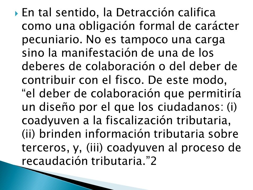 En tal sentido, la Detracción califica como una obligación formal de carácter pecuniario. No es tampoco una carga sino la manifestación de una de los