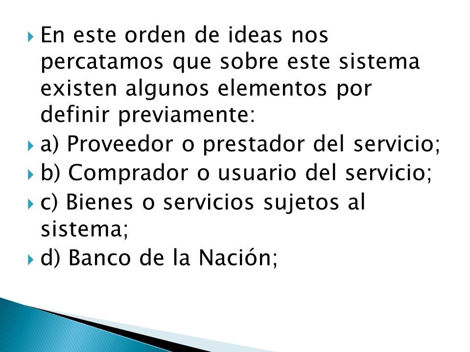 En este orden de ideas nos percatamos que sobre este sistema existen algunos elementos por definir previamente: a) Proveedor o prestador del servicio;