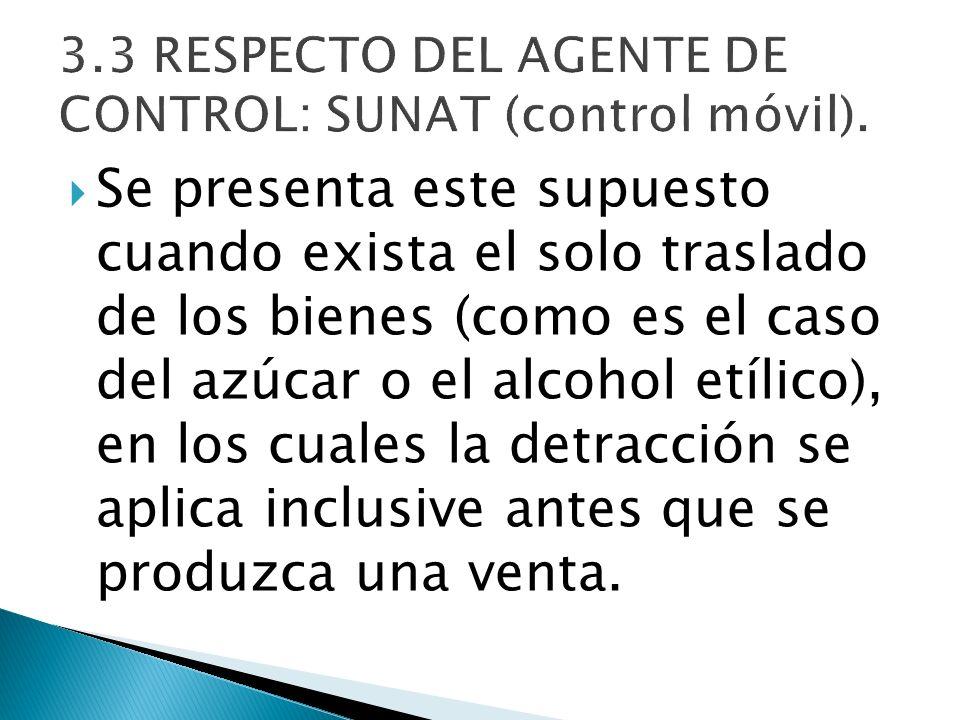 Se presenta este supuesto cuando exista el solo traslado de los bienes (como es el caso del azúcar o el alcohol etílico), en los cuales la detracción