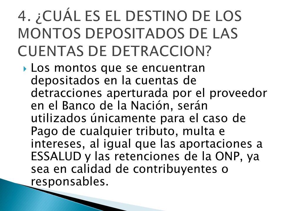 Los montos que se encuentran depositados en la cuentas de detracciones aperturada por el proveedor en el Banco de la Nación, serán utilizados únicamen