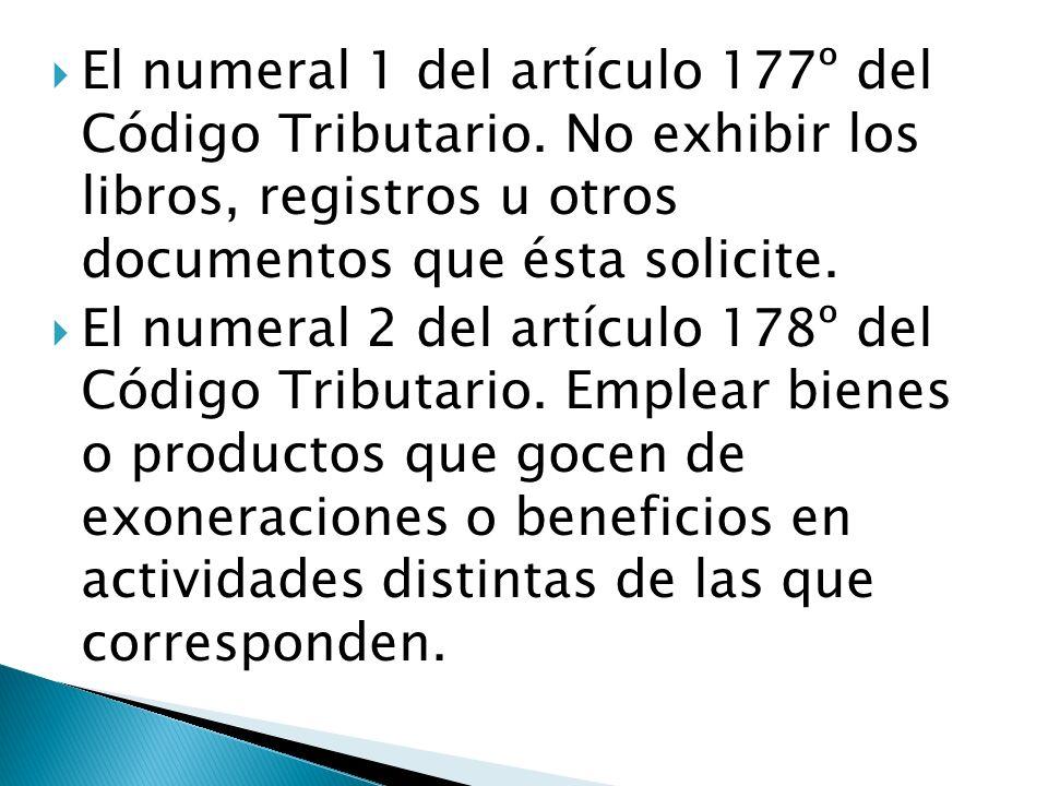El numeral 1 del artículo 177º del Código Tributario. No exhibir los libros, registros u otros documentos que ésta solicite. El numeral 2 del artículo