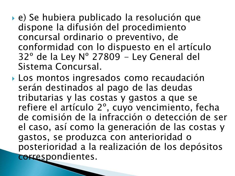 e) Se hubiera publicado la resolución que dispone la difusión del procedimiento concursal ordinario o preventivo, de conformidad con lo dispuesto en e