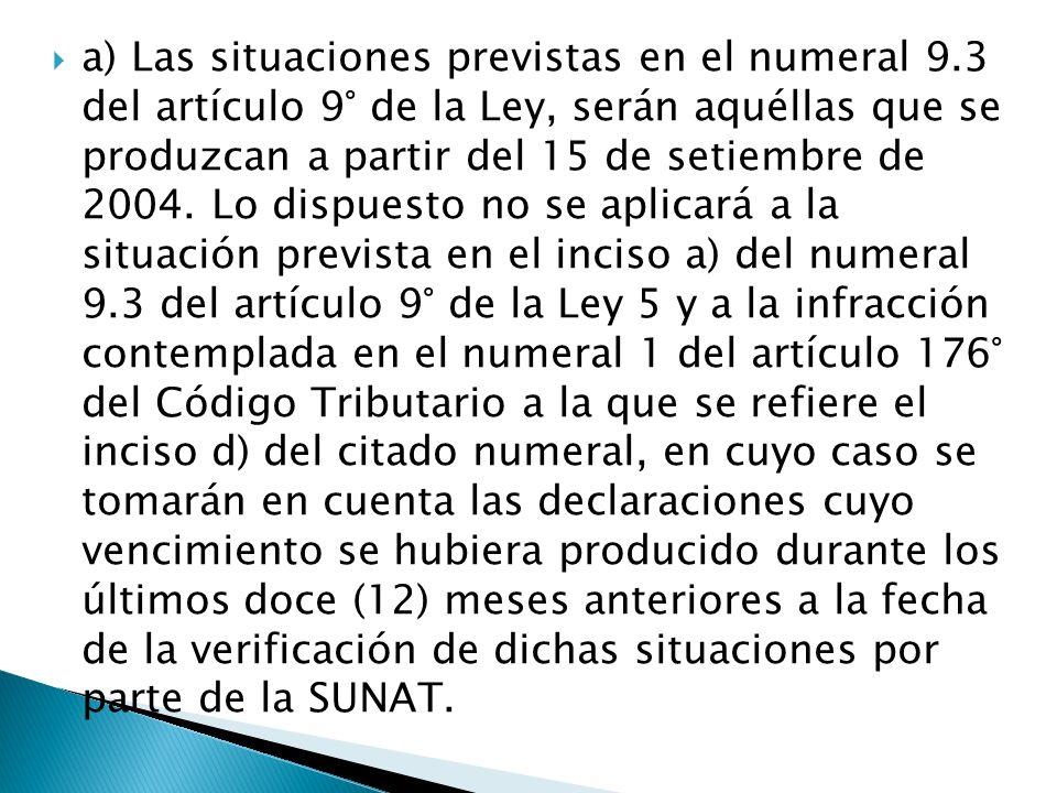 a) Las situaciones previstas en el numeral 9.3 del artículo 9° de la Ley, serán aquéllas que se produzcan a partir del 15 de setiembre de 2004. Lo dis