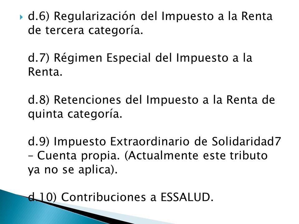 d.6) Regularización del Impuesto a la Renta de tercera categoría. d.7) Régimen Especial del Impuesto a la Renta. d.8) Retenciones del Impuesto a la Re