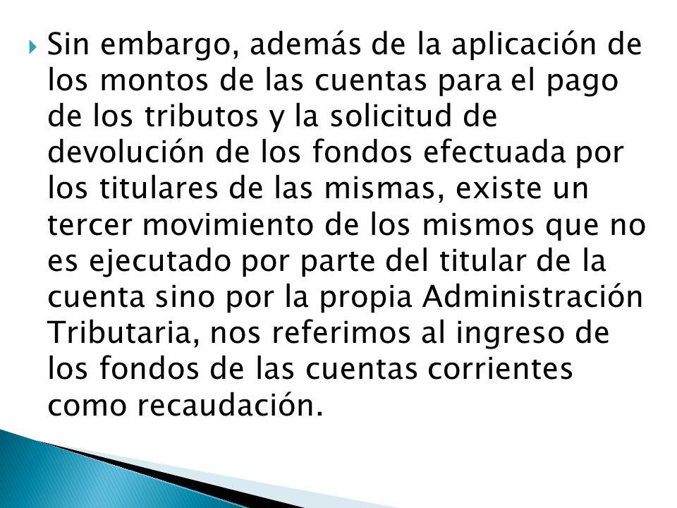 Sin embargo, además de la aplicación de los montos de las cuentas para el pago de los tributos y la solicitud de devolución de los fondos efectuada po