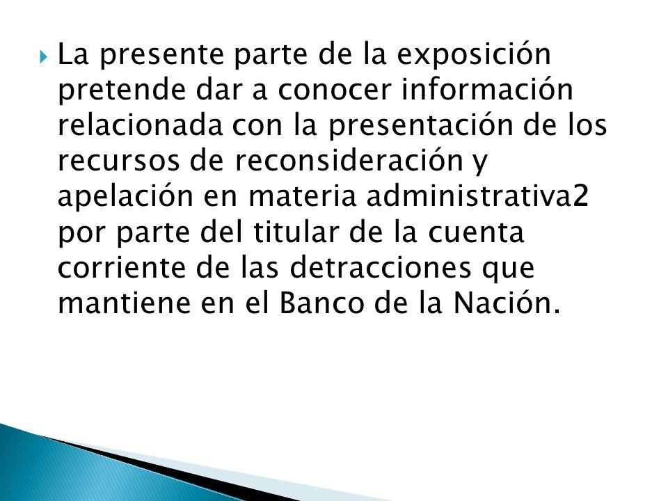 La presente parte de la exposición pretende dar a conocer información relacionada con la presentación de los recursos de reconsideración y apelación e
