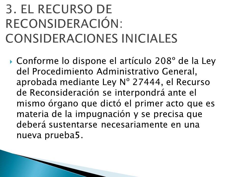 Conforme lo dispone el artículo 208º de la Ley del Procedimiento Administrativo General, aprobada mediante Ley Nº 27444, el Recurso de Reconsideración
