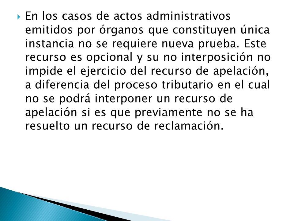 En los casos de actos administrativos emitidos por órganos que constituyen única instancia no se requiere nueva prueba. Este recurso es opcional y su