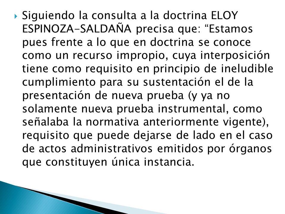 Siguiendo la consulta a la doctrina ELOY ESPINOZA-SALDAÑA precisa que: Estamos pues frente a lo que en doctrina se conoce como un recurso impropio, cu