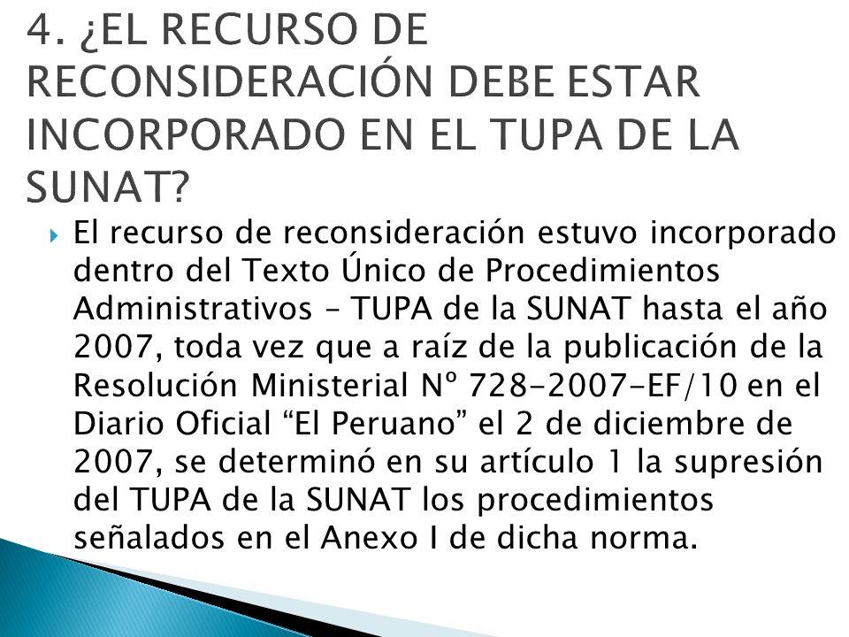 El recurso de reconsideración estuvo incorporado dentro del Texto Único de Procedimientos Administrativos – TUPA de la SUNAT hasta el año 2007, toda v