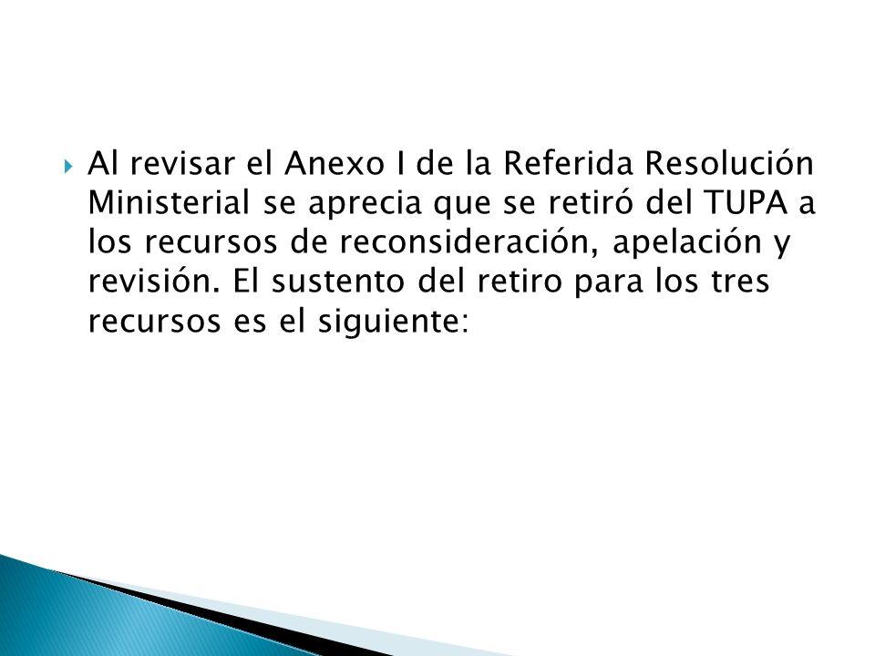 Al revisar el Anexo I de la Referida Resolución Ministerial se aprecia que se retiró del TUPA a los recursos de reconsideración, apelación y revisión.