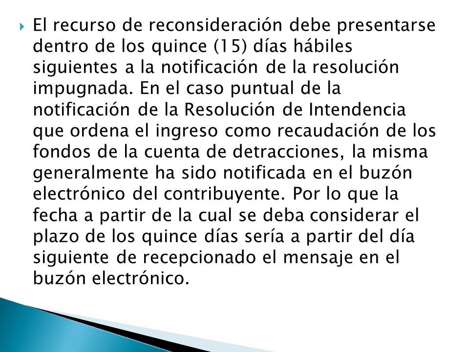 El recurso de reconsideración debe presentarse dentro de los quince (15) días hábiles siguientes a la notificación de la resolución impugnada. En el c