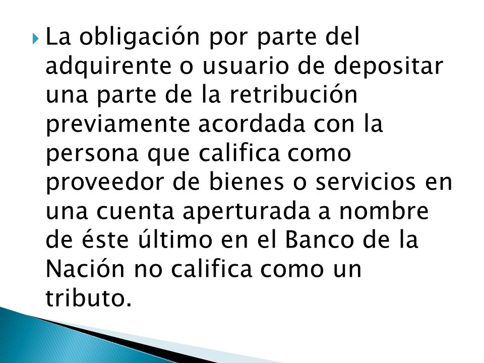 La obligación por parte del adquirente o usuario de depositar una parte de la retribución previamente acordada con la persona que califica como provee