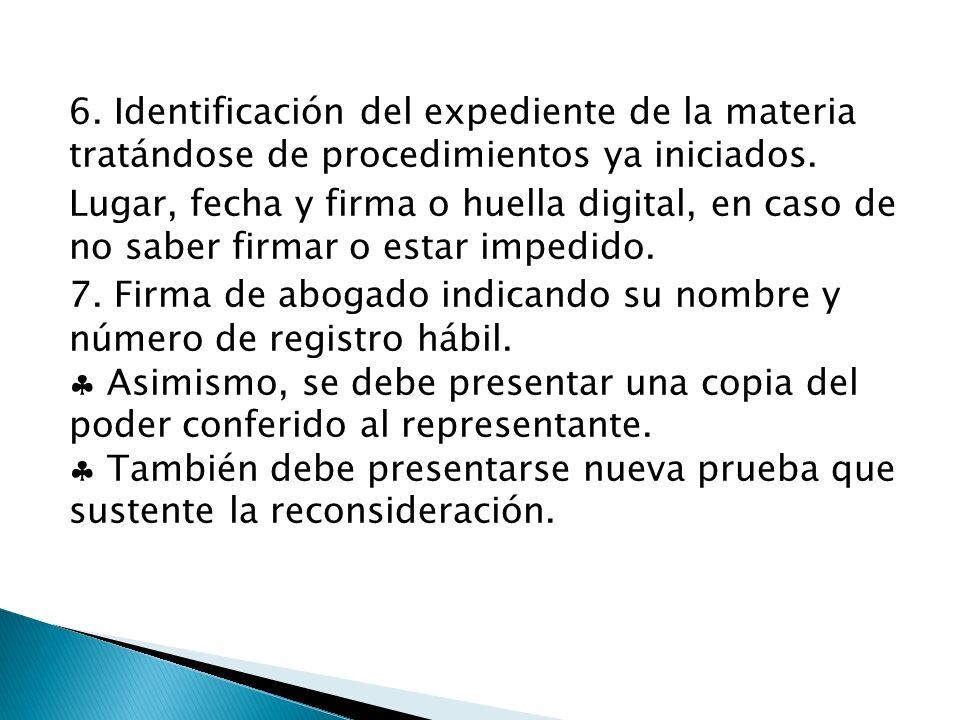 6. Identificación del expediente de la materia tratándose de procedimientos ya iniciados. Lugar, fecha y firma o huella digital, en caso de no saber f