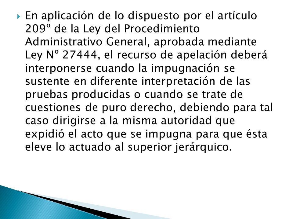 En aplicación de lo dispuesto por el artículo 209º de la Ley del Procedimiento Administrativo General, aprobada mediante Ley Nº 27444, el recurso de a