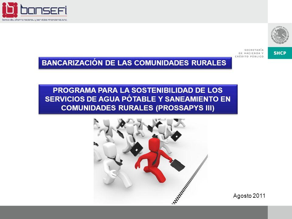 BANCARIZACIÓN DE LAS COMUNIDADES RURALES Agosto 2011 PROGRAMA PARA LA SOSTENIBILIDAD DE LOS SERVICIOS DE AGUA PÓTABLE Y SANEAMIENTO EN COMUNIDADES RUR