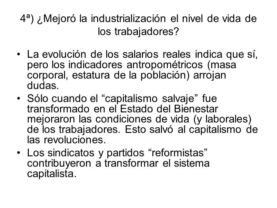 4ª) ¿Mejoró la industrialización el nivel de vida de los trabajadores? La evolución de los salarios reales indica que sí, pero los indicadores antropo