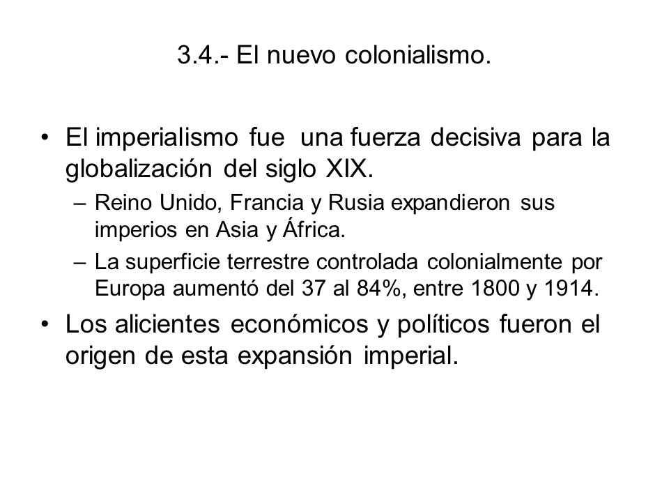 3.4.- El nuevo colonialismo. El imperialismo fue una fuerza decisiva para la globalización del siglo XIX. –Reino Unido, Francia y Rusia expandieron su