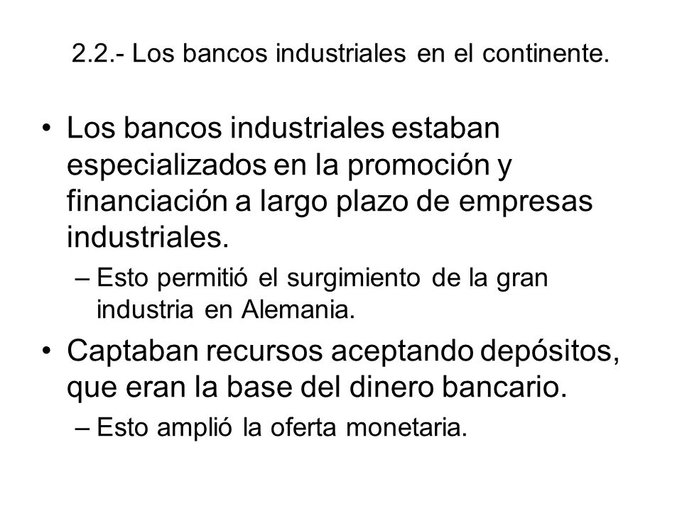 2.2.- Los bancos industriales en el continente. Los bancos industriales estaban especializados en la promoción y financiación a largo plazo de empresa